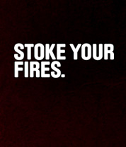 stoke your fires